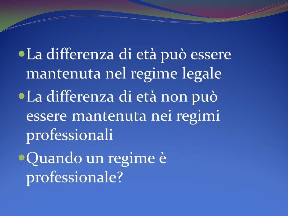 La differenza di età può essere mantenuta nel regime legale La differenza di età non può essere mantenuta nei regimi professionali Quando un regime è professionale