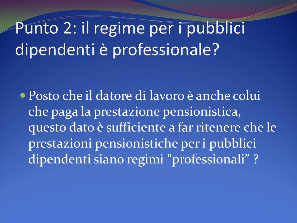 Punto 2: il regime per i pubblici dipendenti è professionale.
