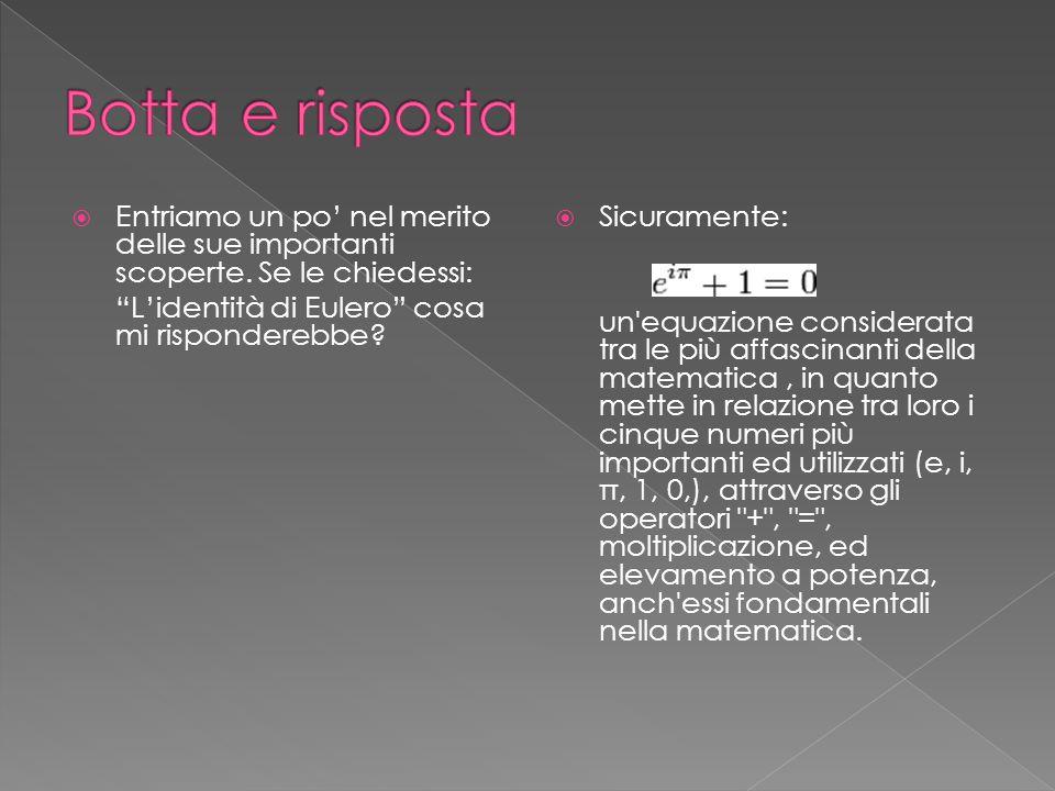  All'identità di Eulero si arriva attraverso la formula di Eulero , ce ne illustri l'essenza.