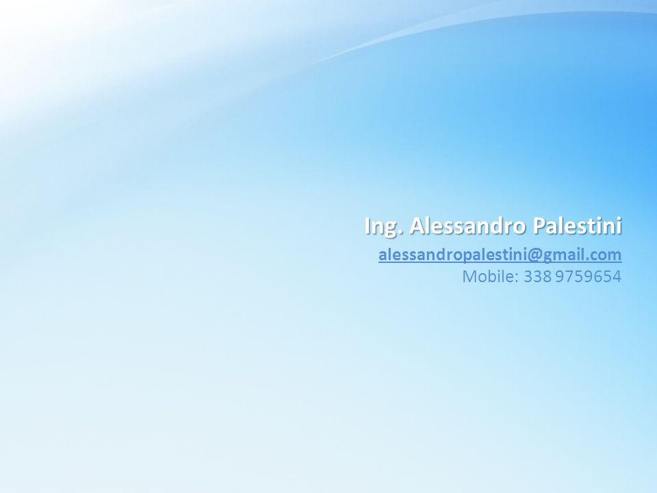 Ing. Alessandro Palestini alessandropalestini@gmail.com Mobile: 338 9759654