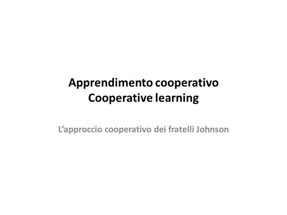 Apprendimento cooperativo Cooperative learning L'approccio cooperativo dei fratelli Johnson