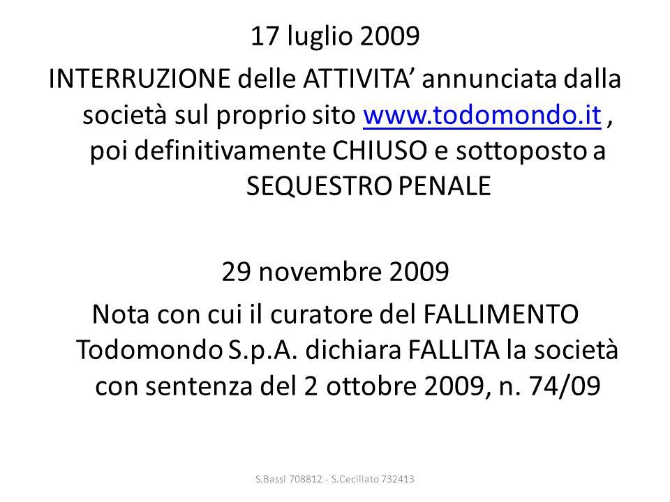17 luglio 2009 INTERRUZIONE delle ATTIVITA' annunciata dalla società sul proprio sito www.todomondo.it, poi definitivamente CHIUSO e sottoposto a SEQUESTRO PENALEwww.todomondo.it 29 novembre 2009 Nota con cui il curatore del FALLIMENTO Todomondo S.p.A.