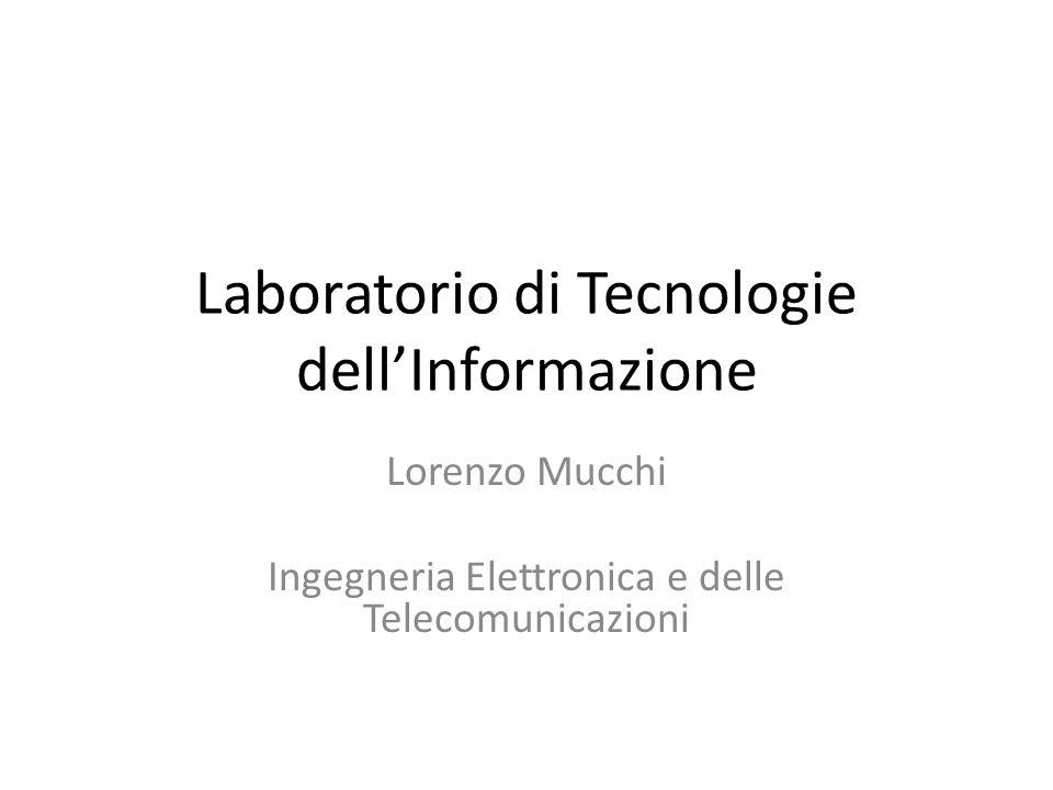 Laboratorio di Tecnologie dell'Informazione Lorenzo Mucchi Ingegneria Elettronica e delle Telecomunicazioni