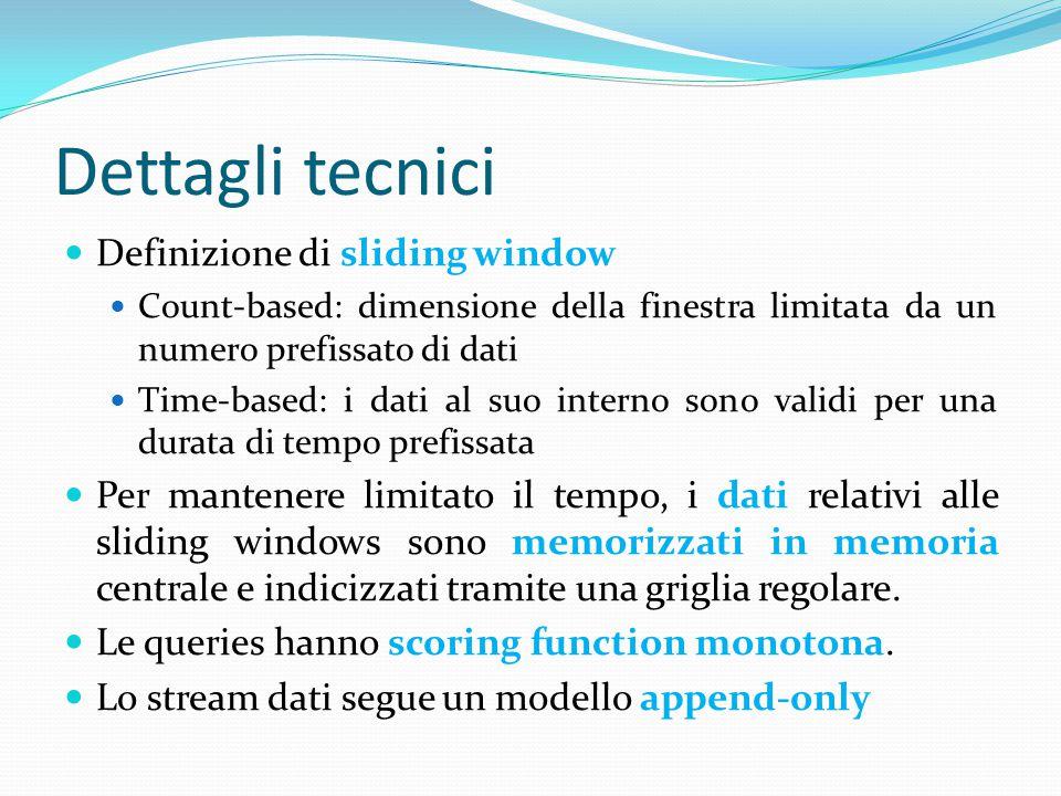 Dettagli tecnici Definizione di sliding window Count-based: dimensione della finestra limitata da un numero prefissato di dati Time-based: i dati al s