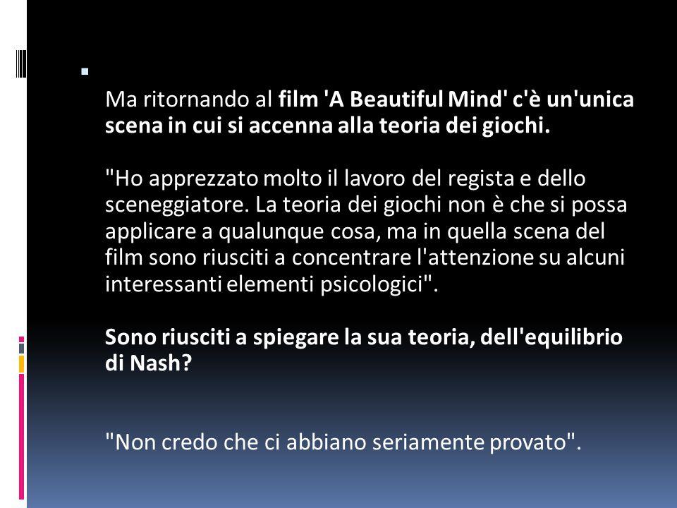  Un libro, di Sylvia Nasar e un film, diretto da Ron Howard, entrambi intitolati 'A Beautiful Mind' e di grande successo, hanno raccontato la sua sto