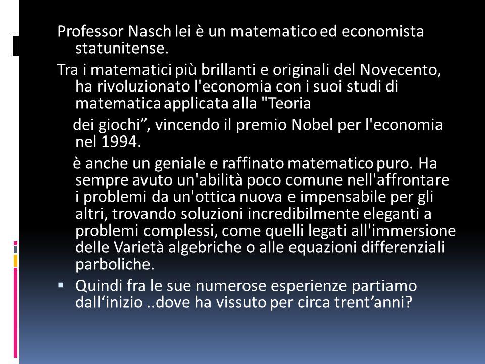 Professor Nasch lei è un matematico ed economista statunitense.