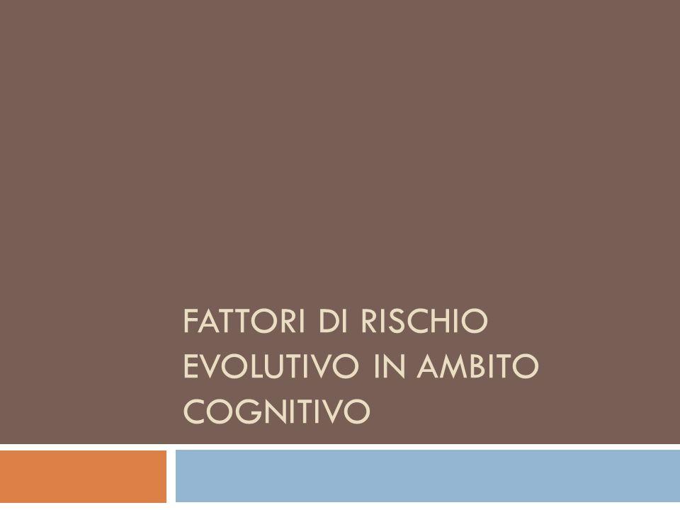 FATTORI DI RISCHIO EVOLUTIVO IN AMBITO COGNITIVO