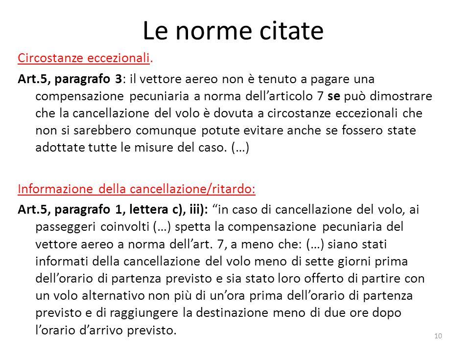 Le norme citate Circostanze eccezionali. Art.5, paragrafo 3: il vettore aereo non è tenuto a pagare una compensazione pecuniaria a norma dell'articolo