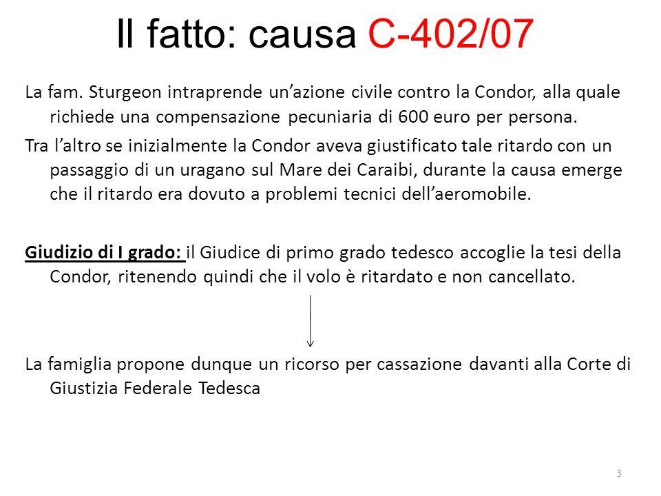 Il fatto: causa C-402/07 La fam. Sturgeon intraprende un'azione civile contro la Condor, alla quale richiede una compensazione pecuniaria di 600 euro