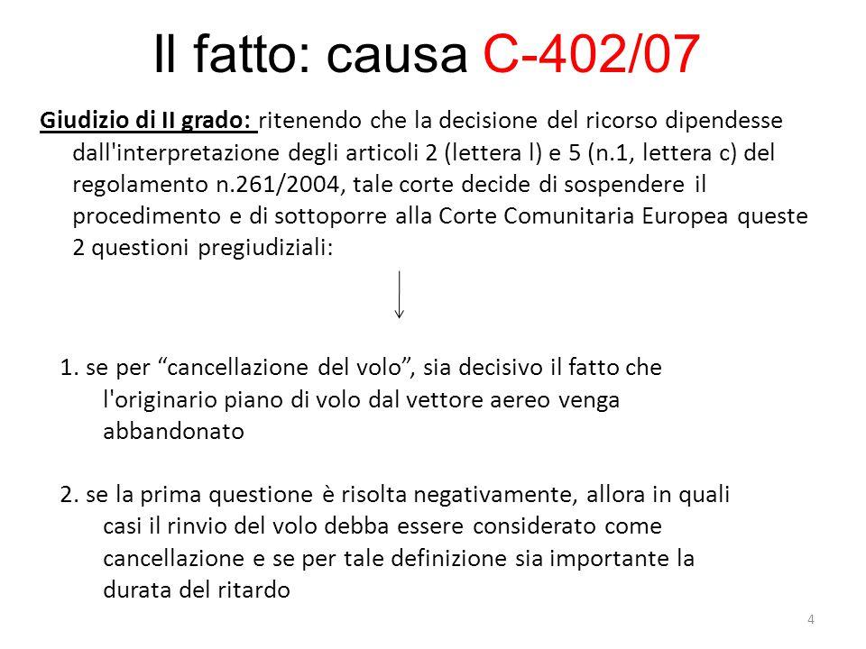 Il fatto: causa C-402/07 Giudizio di II grado: ritenendo che la decisione del ricorso dipendesse dall'interpretazione degli articoli 2 (lettera l) e 5