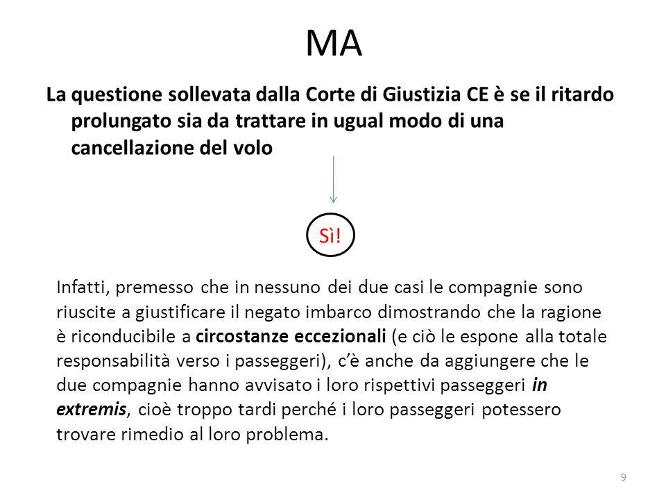 MA La questione sollevata dalla Corte di Giustizia CE è se il ritardo prolungato sia da trattare in ugual modo di una cancellazione del volo 9 Sì! Inf
