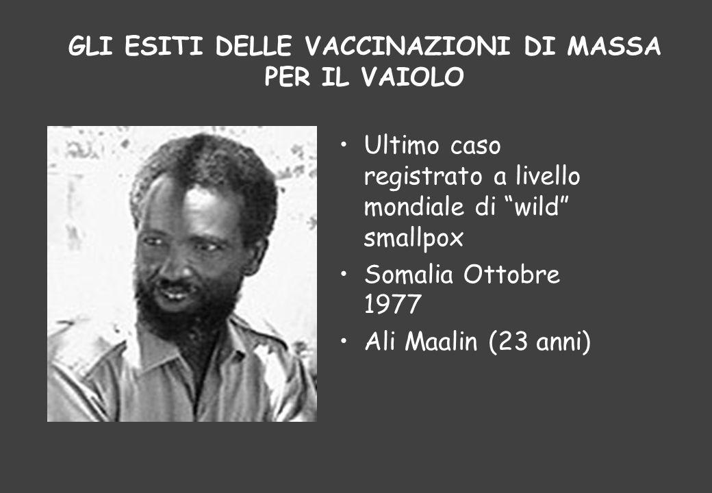 """Ultimo caso registrato a livello mondiale di """"wild"""" smallpox Somalia Ottobre 1977 Ali Maalin (23 anni) GLI ESITI DELLE VACCINAZIONI DI MASSA PER IL VA"""