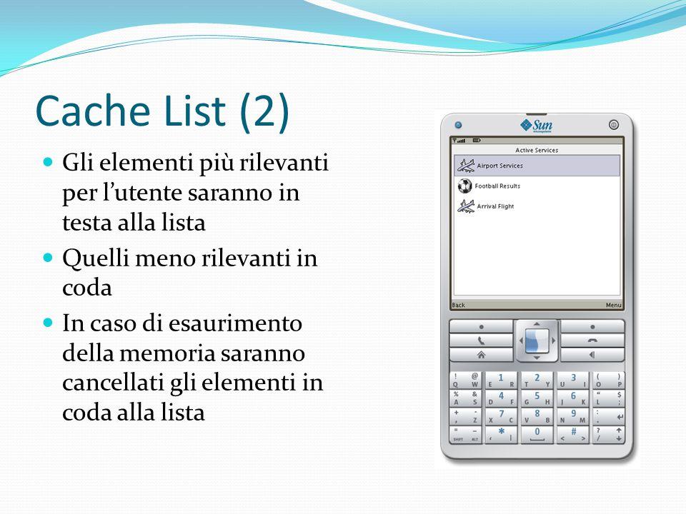 Cache List (2) Gli elementi più rilevanti per l'utente saranno in testa alla lista Quelli meno rilevanti in coda In caso di esaurimento della memoria saranno cancellati gli elementi in coda alla lista