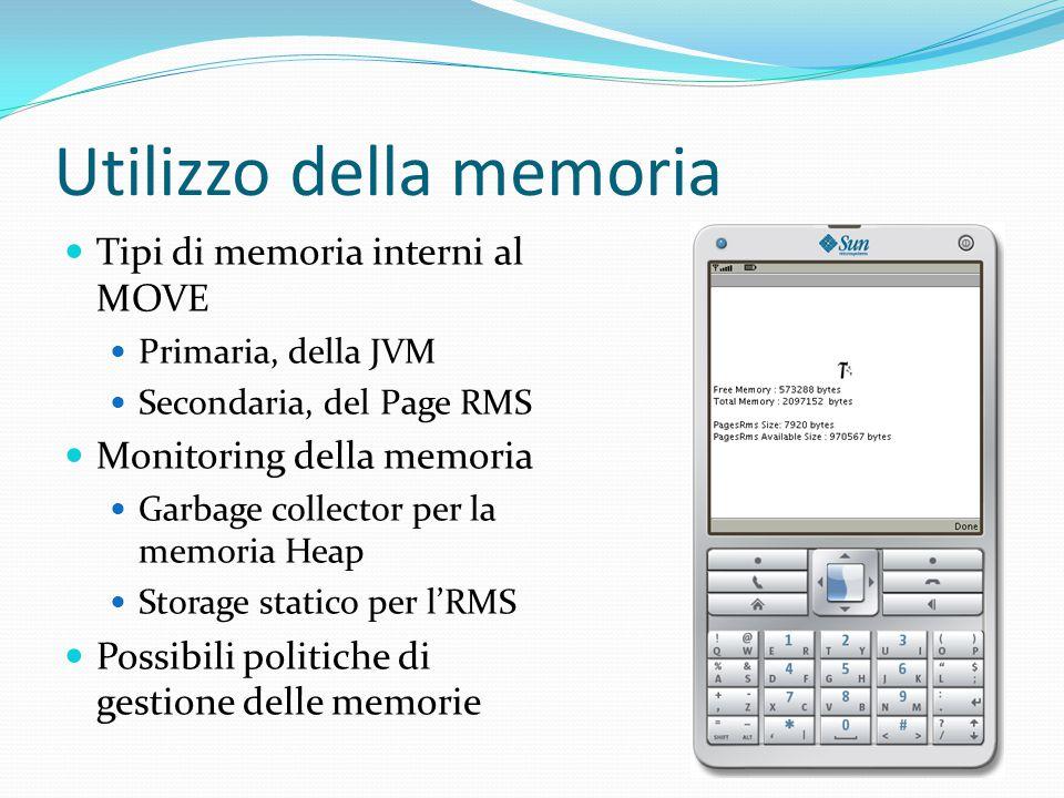 Utilizzo della memoria Tipi di memoria interni al MOVE Primaria, della JVM Secondaria, del Page RMS Monitoring della memoria Garbage collector per la memoria Heap Storage statico per l'RMS Possibili politiche di gestione delle memorie