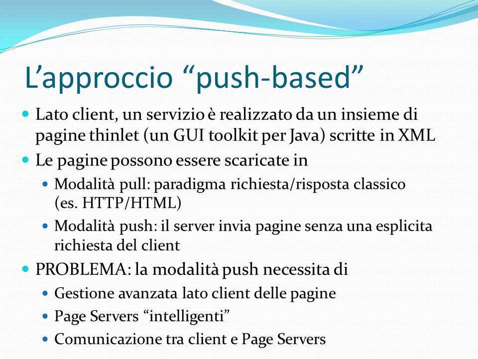 L'approccio push-based Lato client, un servizio è realizzato da un insieme di pagine thinlet (un GUI toolkit per Java) scritte in XML Le pagine possono essere scaricate in Modalità pull: paradigma richiesta/risposta classico (es.
