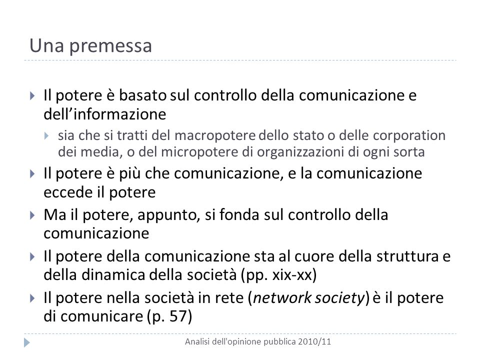Una premessa Analisi dell'opinione pubblica 2010/11  Il potere è basato sul controllo della comunicazione e dell'informazione  sia che si tratti del