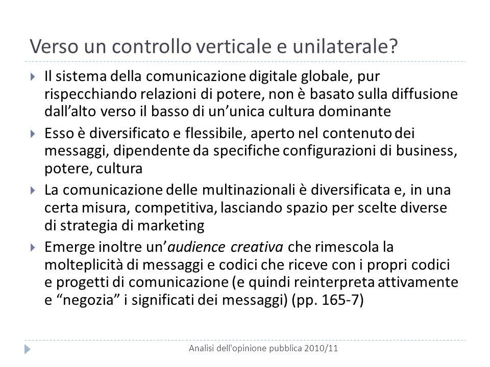 Verso un controllo verticale e unilaterale? Analisi dell'opinione pubblica 2010/11  Il sistema della comunicazione digitale globale, pur rispecchiand