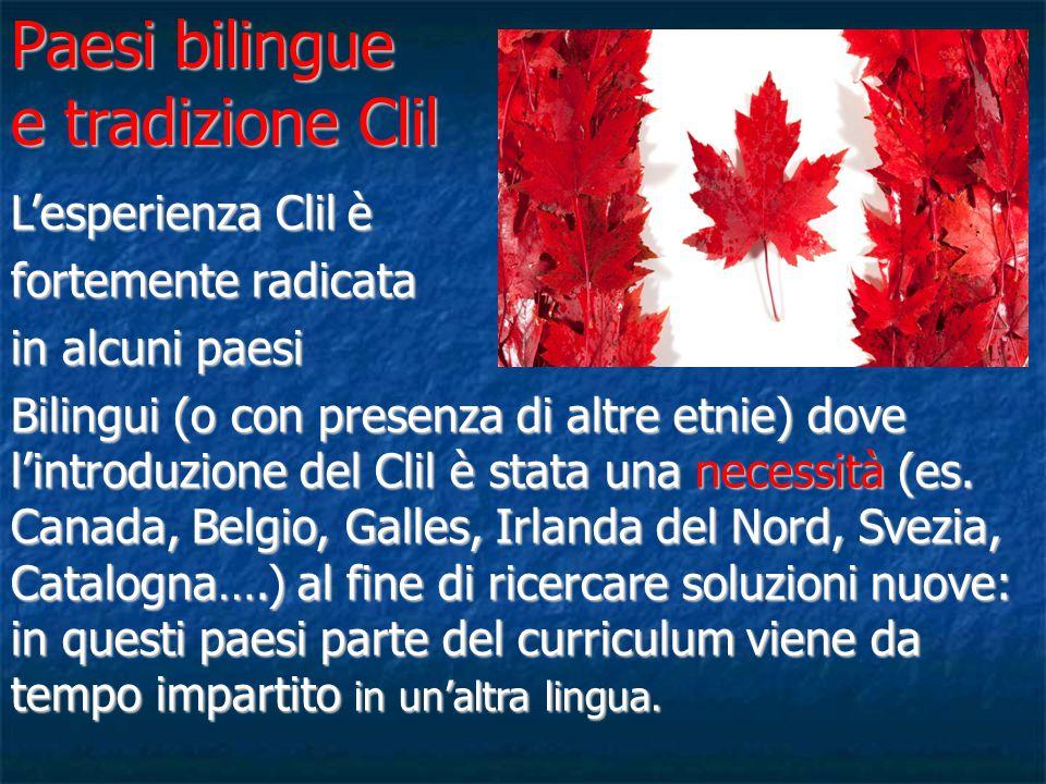Paesi bilingue e tradizione Clil L'esperienza Clil è fortemente radicata in alcuni paesi Bilingui (o con presenza di altre etnie) dove l'introduzione del Clil è stata una necessità (es.