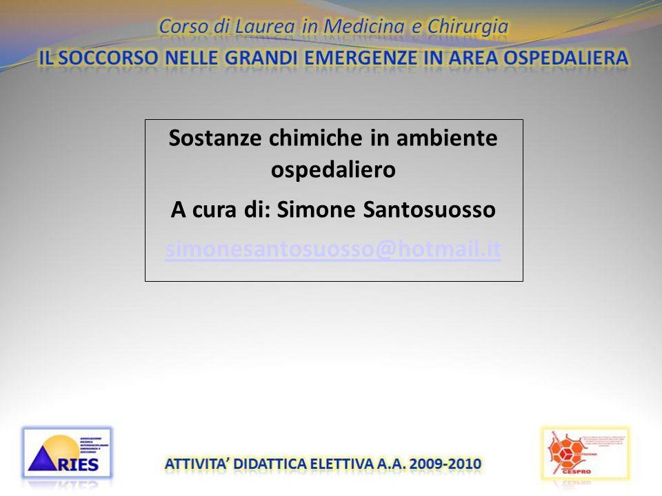 20/11/09 Sostanze chimiche in ambiente ospedaliero A cura di: Simone Santosuosso simonesantosuosso@hotmail.it