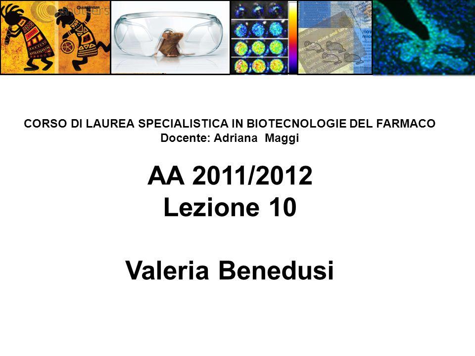 CORSO DI LAUREA SPECIALISTICA IN BIOTECNOLOGIE DEL FARMACO Docente: Adriana Maggi AA 2011/2012 Lezione 10 Valeria Benedusi