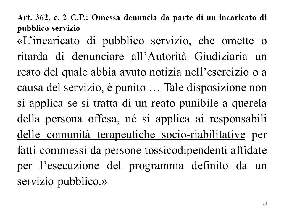 Art. 362, c. 2 C.P.: Omessa denuncia da parte di un incaricato di pubblico servizio «L'incaricato di pubblico servizio, che omette o ritarda di denunc
