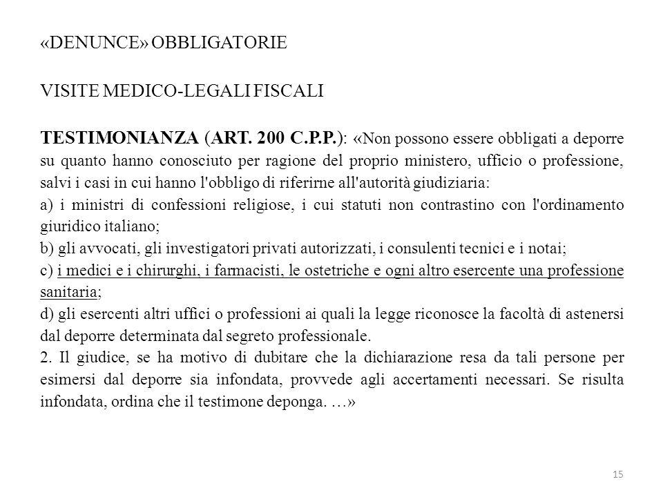 «DENUNCE» OBBLIGATORIE VISITE MEDICO-LEGALI FISCALI TESTIMONIANZA (ART. 200 C.P.P.): « Non possono essere obbligati a deporre su quanto hanno conosciu