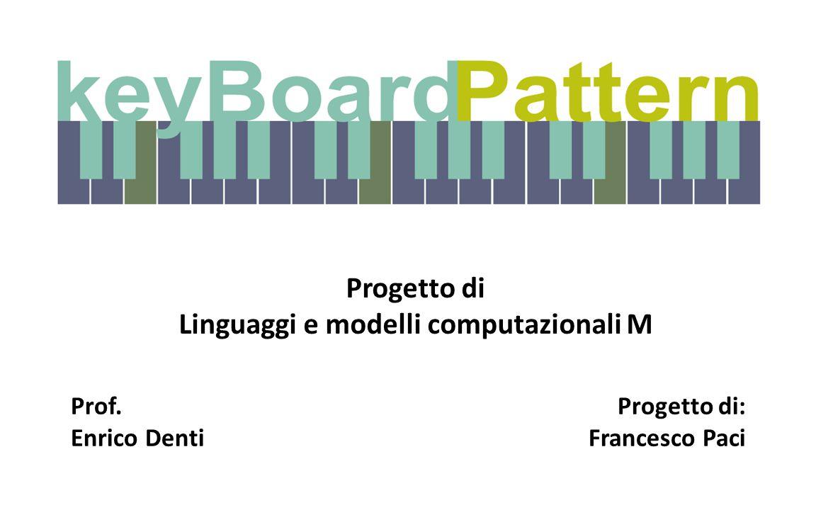 Progetto di Linguaggi e modelli computazionali M Prof. Enrico Denti Progetto di: Francesco Paci