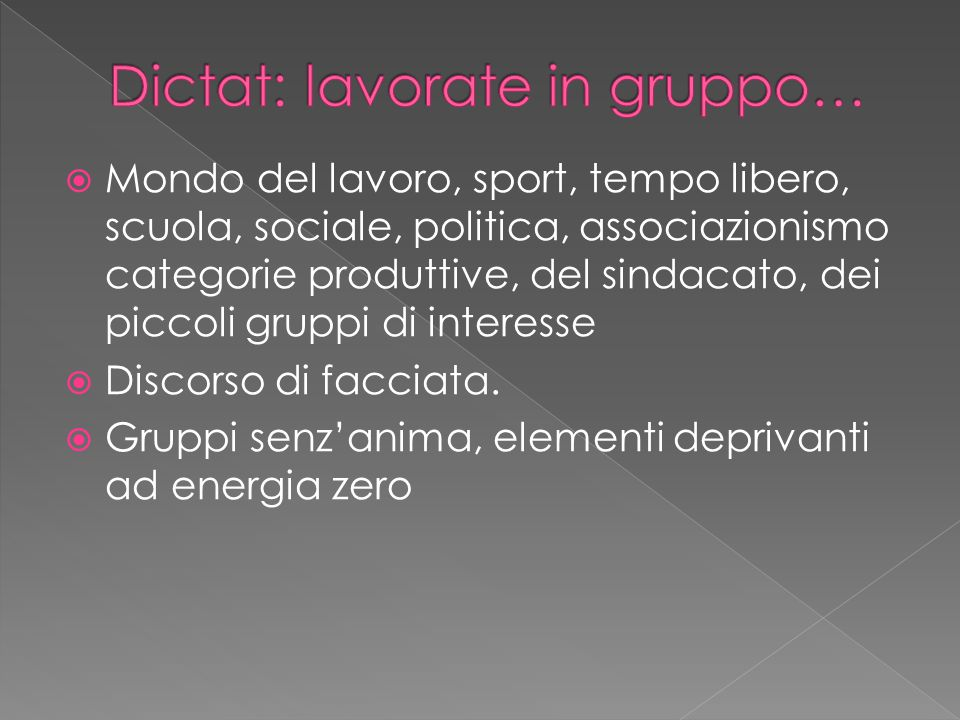  Mondo del lavoro, sport, tempo libero, scuola, sociale, politica, associazionismo categorie produttive, del sindacato, dei piccoli gruppi di interesse  Discorso di facciata.