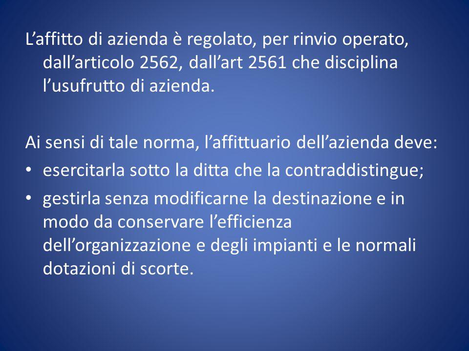 L'affitto di azienda è regolato, per rinvio operato, dall'articolo 2562, dall'art 2561 che disciplina l'usufrutto di azienda. Ai sensi di tale norma,