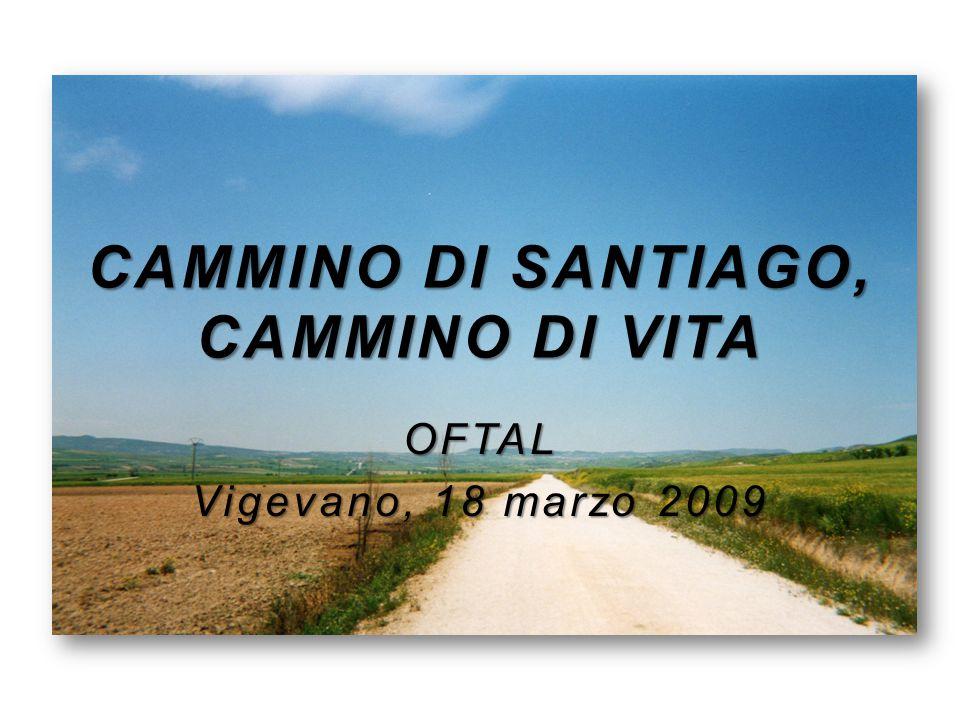CAMMINO DI SANTIAGO, CAMMINO DI VITA OFTAL Vigevano, 18 marzo 2009