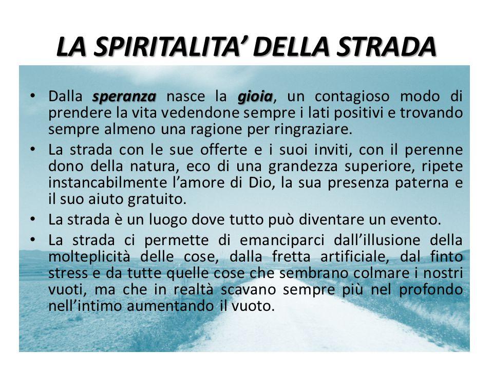 LA SPIRITALITA' DELLA STRADA speranza gioia Dalla speranza nasce la gioia, un contagioso modo di prendere la vita vedendone sempre i lati positivi e t
