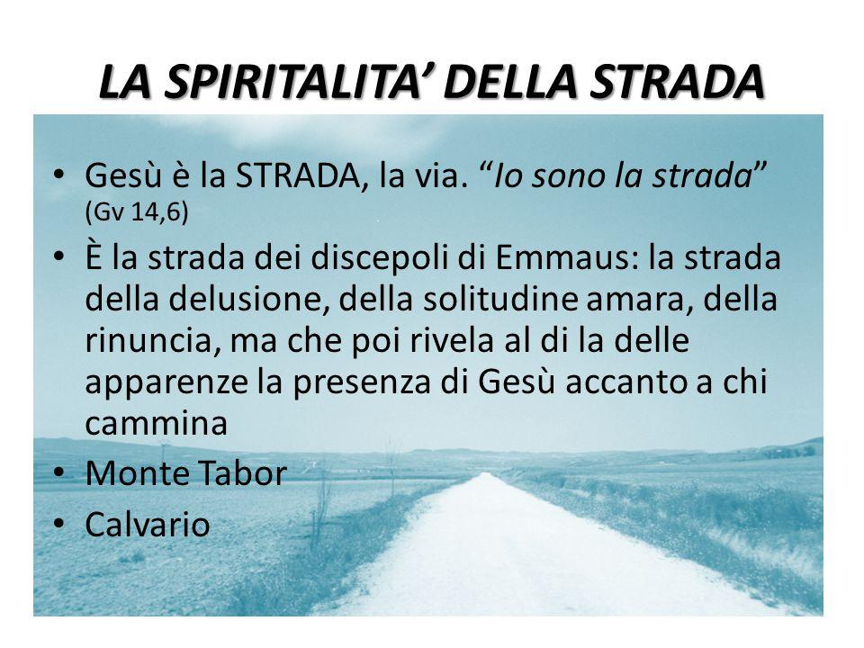 """LA SPIRITALITA' DELLA STRADA Gesù è la STRADA, la via. """"Io sono la strada"""" (Gv 14,6) È la strada dei discepoli di Emmaus: la strada della delusione, d"""