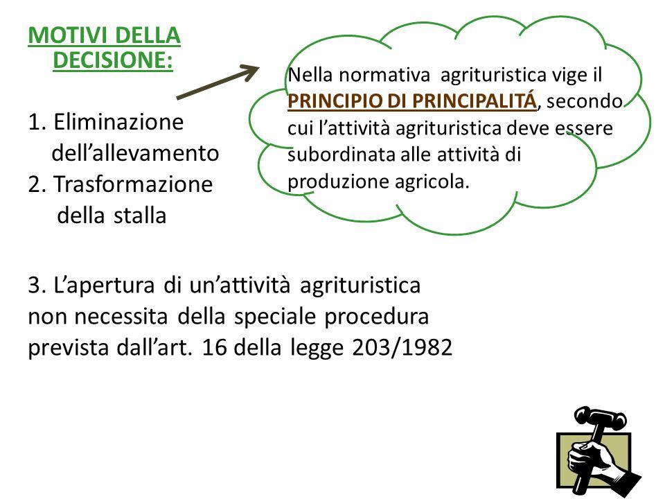MOTIVI DELLA DECISIONE: 1. Eliminazione dell'allevamento 2.