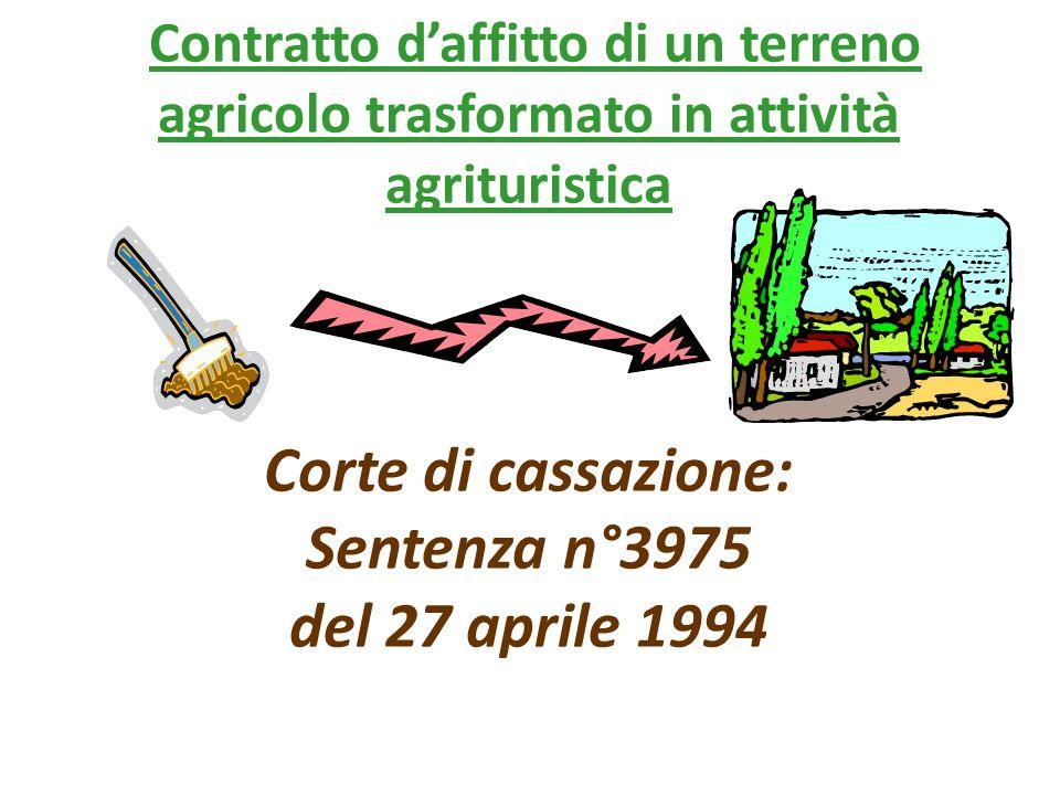 Contratto d'affitto di un terreno agricolo trasformato in attività agrituristica Corte di cassazione: Sentenza n°3975 del 27 aprile 1994