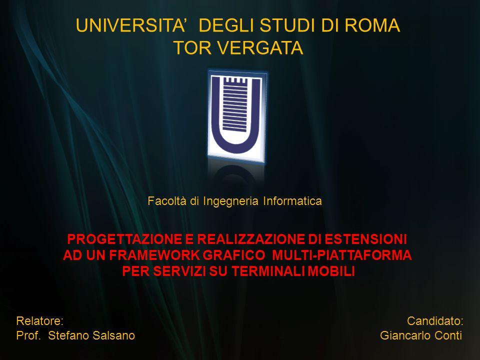UNIVERSITA' DEGLI STUDI DI ROMA TOR VERGATA Facoltà di Ingegneria Informatica PROGETTAZIONE E REALIZZAZIONE DI ESTENSIONI AD UN FRAMEWORK GRAFICO MULT