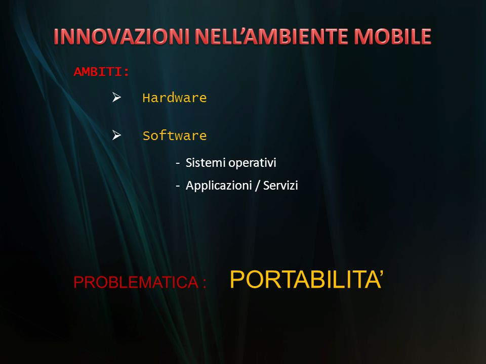 AMBITI:  Software  Hardware PROBLEMATICA : PORTABILITA' - Sistemi operativi - Applicazioni / Servizi