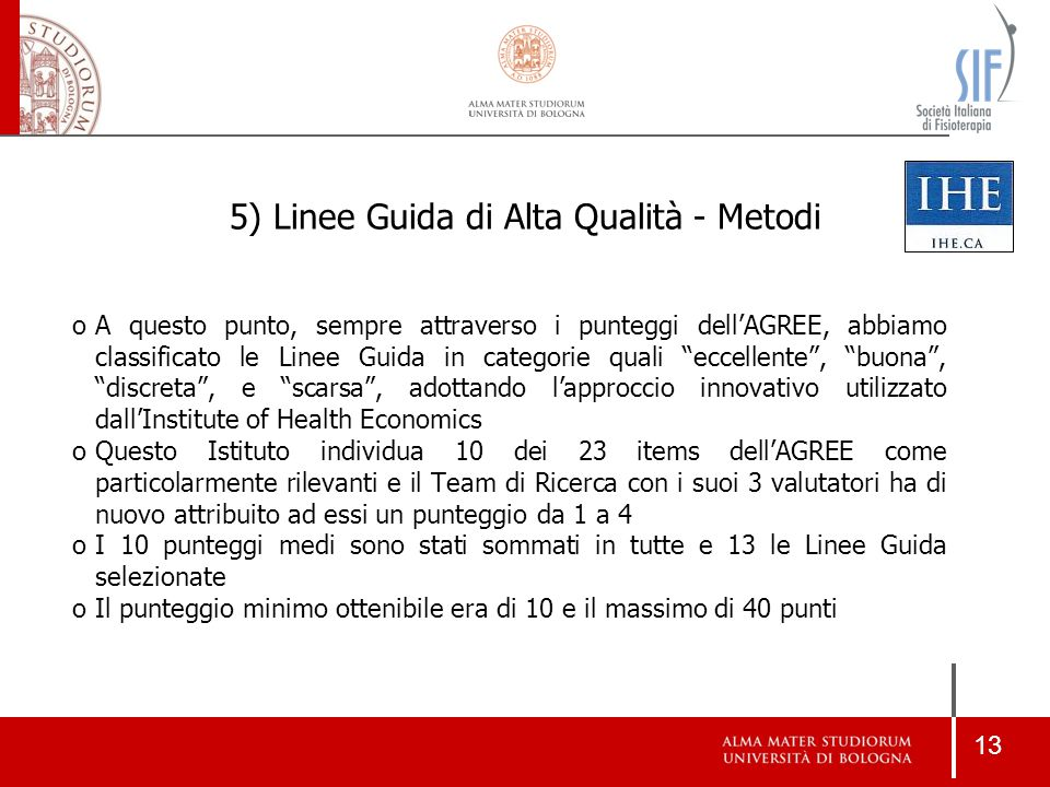 13 5) Linee Guida di Alta Qualità - Metodi oA questo punto, sempre attraverso i punteggi dell'AGREE, abbiamo classificato le Linee Guida in categorie