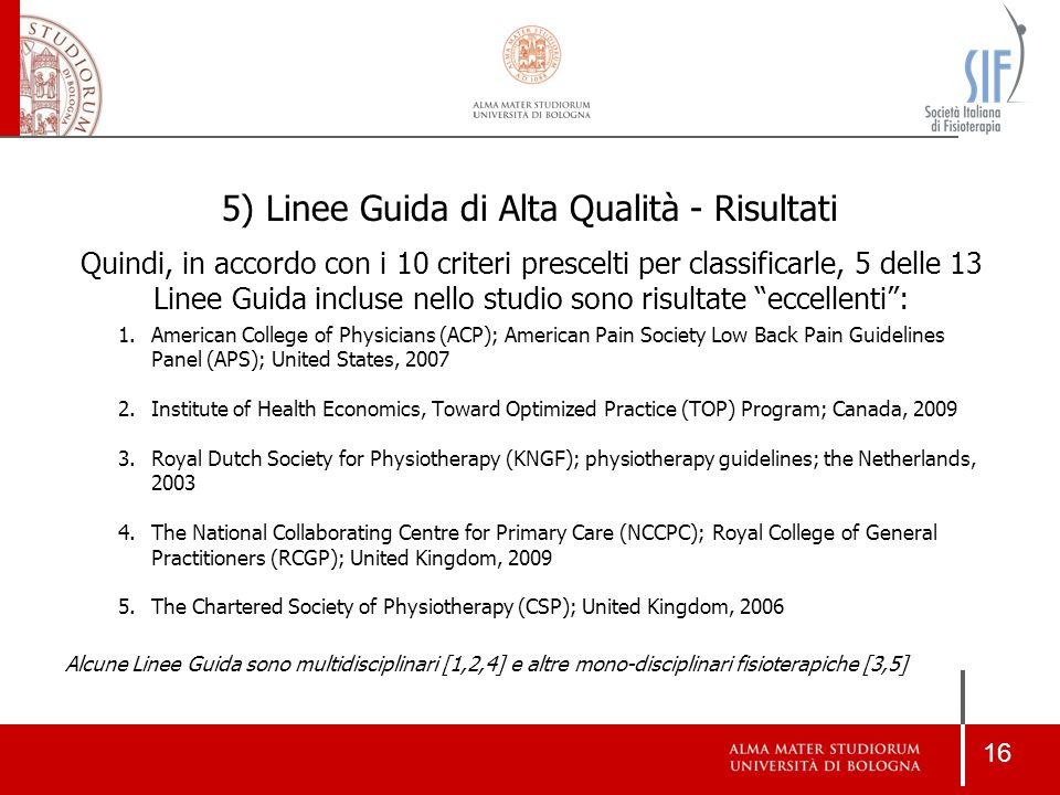 16 5) Linee Guida di Alta Qualità - Risultati Quindi, in accordo con i 10 criteri prescelti per classificarle, 5 delle 13 Linee Guida incluse nello st