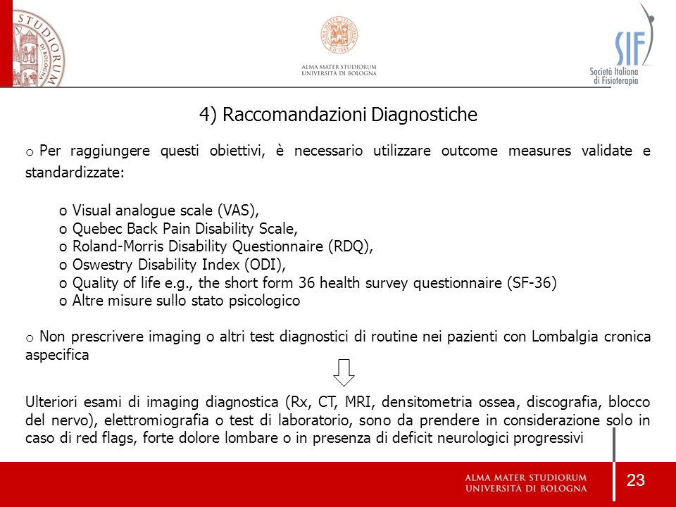 23 o Per raggiungere questi obiettivi, è necessario utilizzare outcome measures validate e standardizzate: o Visual analogue scale (VAS), o Quebec Bac