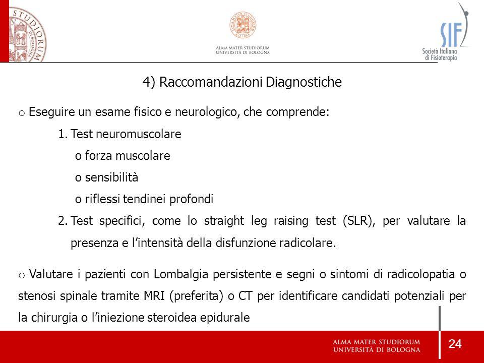 24 o Eseguire un esame fisico e neurologico, che comprende: 1.Test neuromuscolare o forza muscolare o sensibilità o riflessi tendinei profondi 2.Test