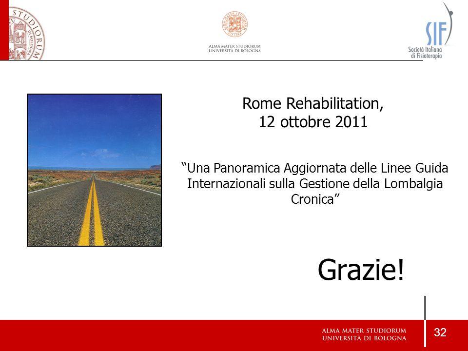 """32 Grazie! Roma, 9 novembre 2009 """"Una Panoramica Aggiornata delle Linee Guida Internazionali sulla Gestione della Lombalgia Cronica"""" Rome Rehabilitati"""