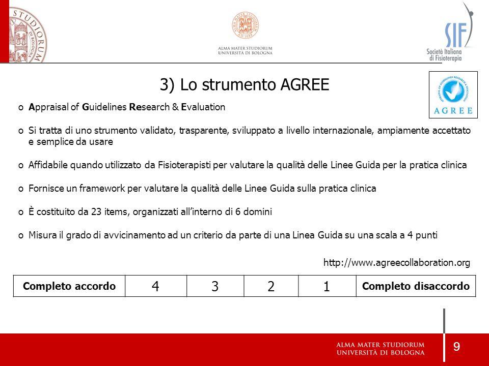 9 3) Lo strumento AGREE oAppraisal of Guidelines Research & Evaluation oSi tratta di uno strumento validato, trasparente, sviluppato a livello interna