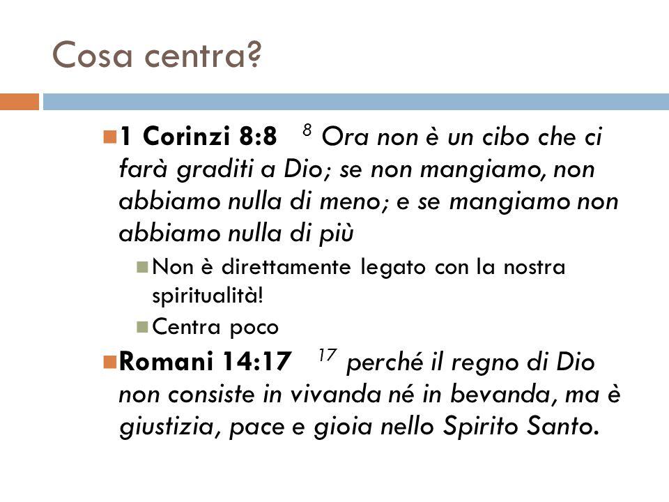 Cosa centra? 1 Corinzi 8:8 8 Ora non è un cibo che ci farà graditi a Dio; se non mangiamo, non abbiamo nulla di meno; e se mangiamo non abbiamo nulla
