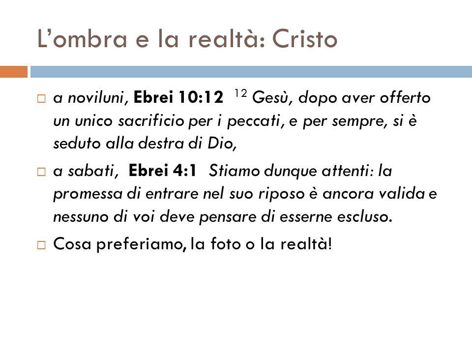 L'ombra e la realtà: Cristo  a noviluni, Ebrei 10:12 12 Gesù, dopo aver offerto un unico sacrificio per i peccati, e per sempre, si è seduto alla des