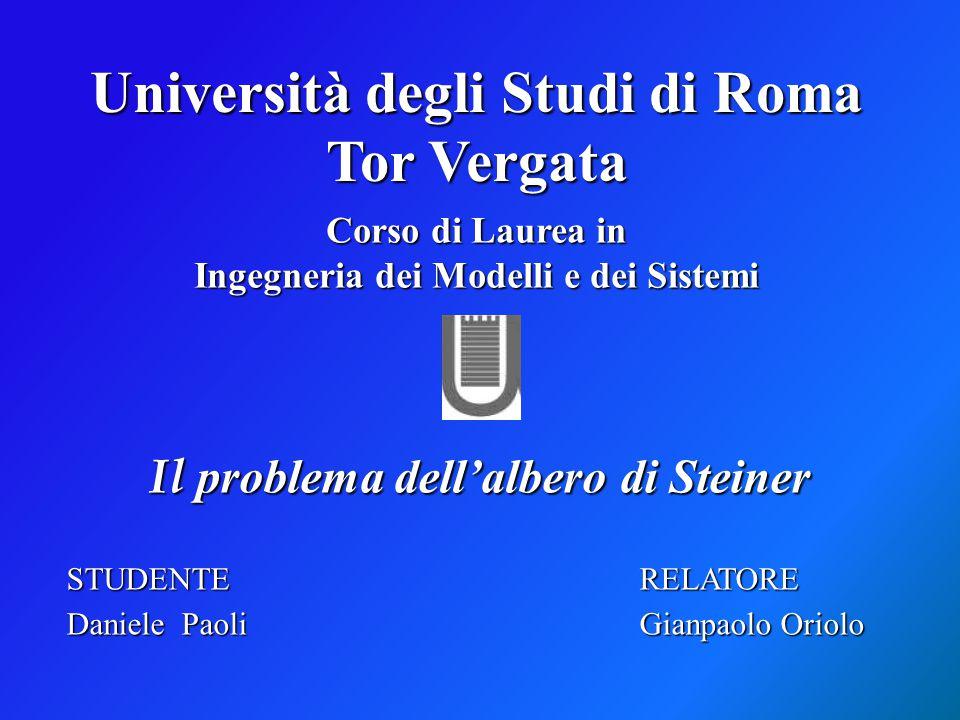 Corso di Laurea in Ingegneria dei Modelli e dei Sistemi Il problema dell'albero di Steiner STUDENTE RELATORE Daniele Paoli Gianpaolo Oriolo Università