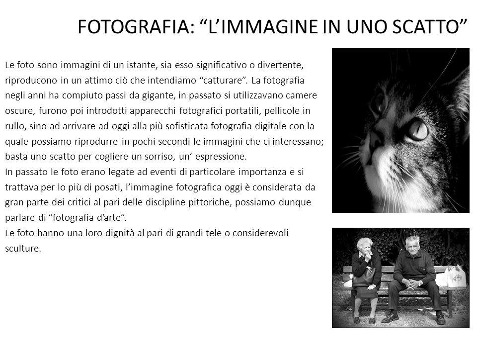 FOTOGRAFIA: L'IMMAGINE IN UNO SCATTO Le foto sono immagini di un istante, sia esso significativo o divertente, riproducono in un attimo ciò che intendiamo catturare .