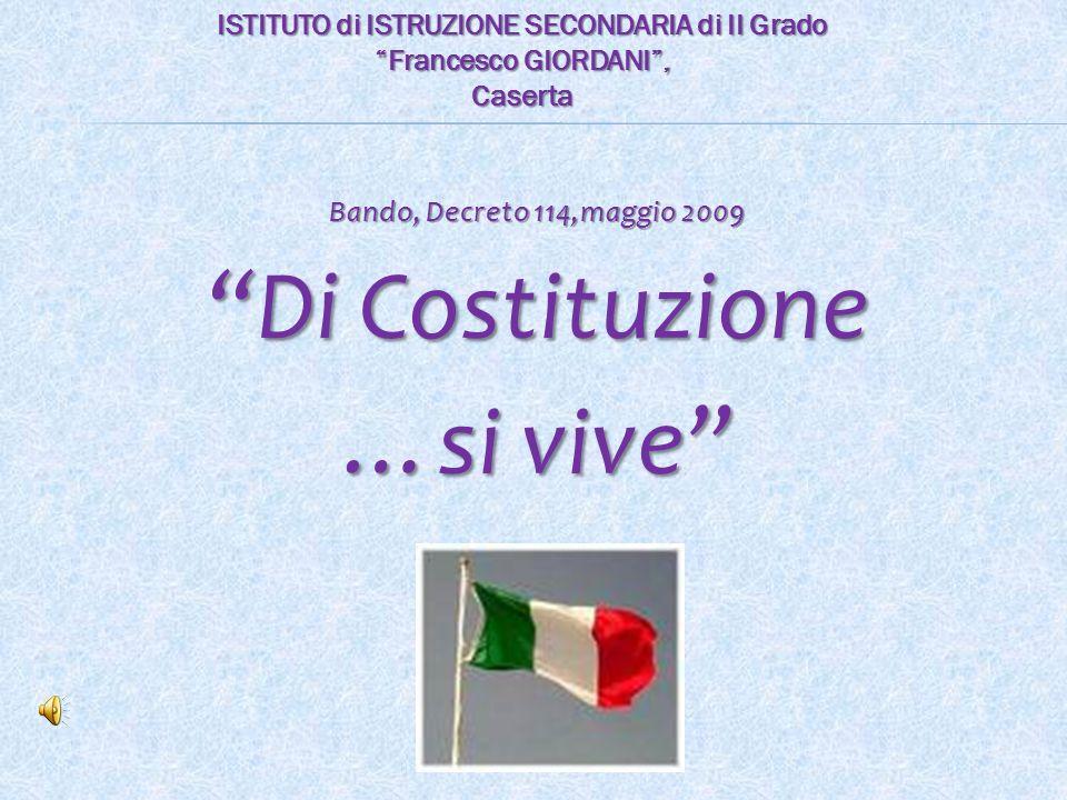 Bando, Decreto 114,maggio 2009 Di Costituzione …si vive ISTITUTO di ISTRUZIONE SECONDARIA di II Grado Francesco GIORDANI , Caserta