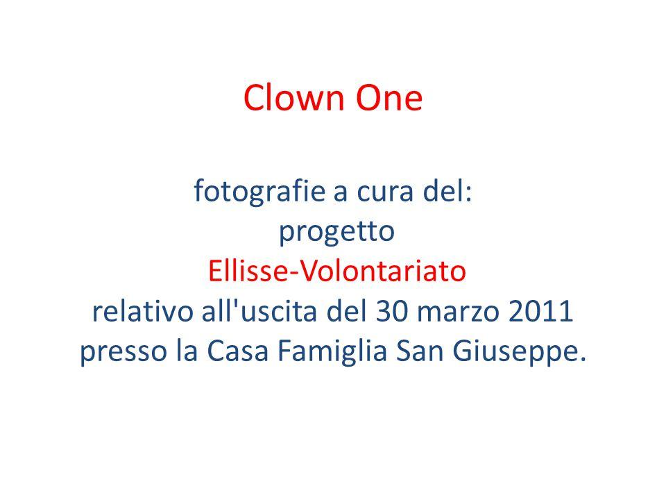 Clown One fotografie a cura del: progetto Ellisse-Volontariato relativo all uscita del 30 marzo 2011 presso la Casa Famiglia San Giuseppe.