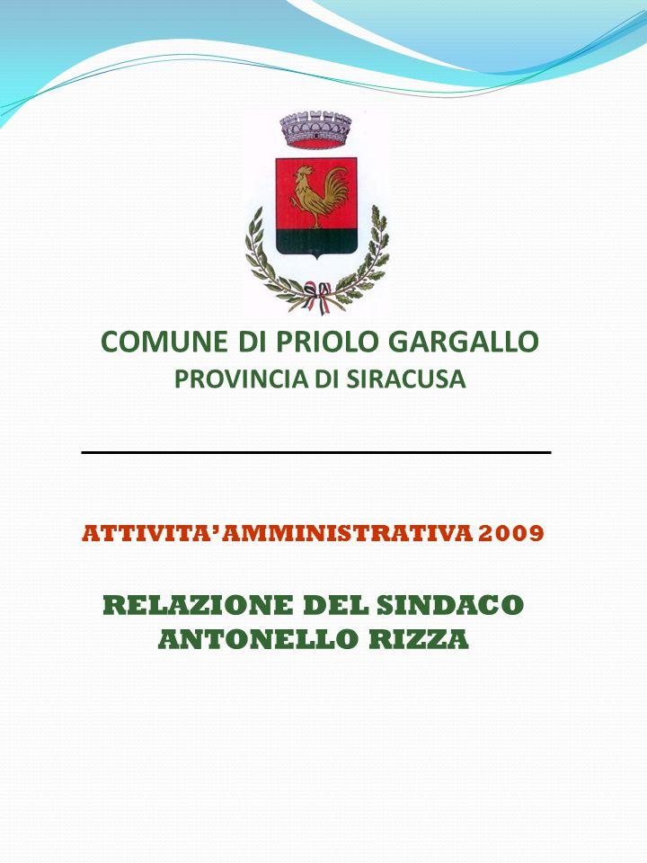 COMUNE DI PRIOLO GARGALLO PROVINCIA DI SIRACUSA ATTIVITA' AMMINISTRATIVA 2009 RELAZIONE DEL SINDACO ANTONELLO RIZZA