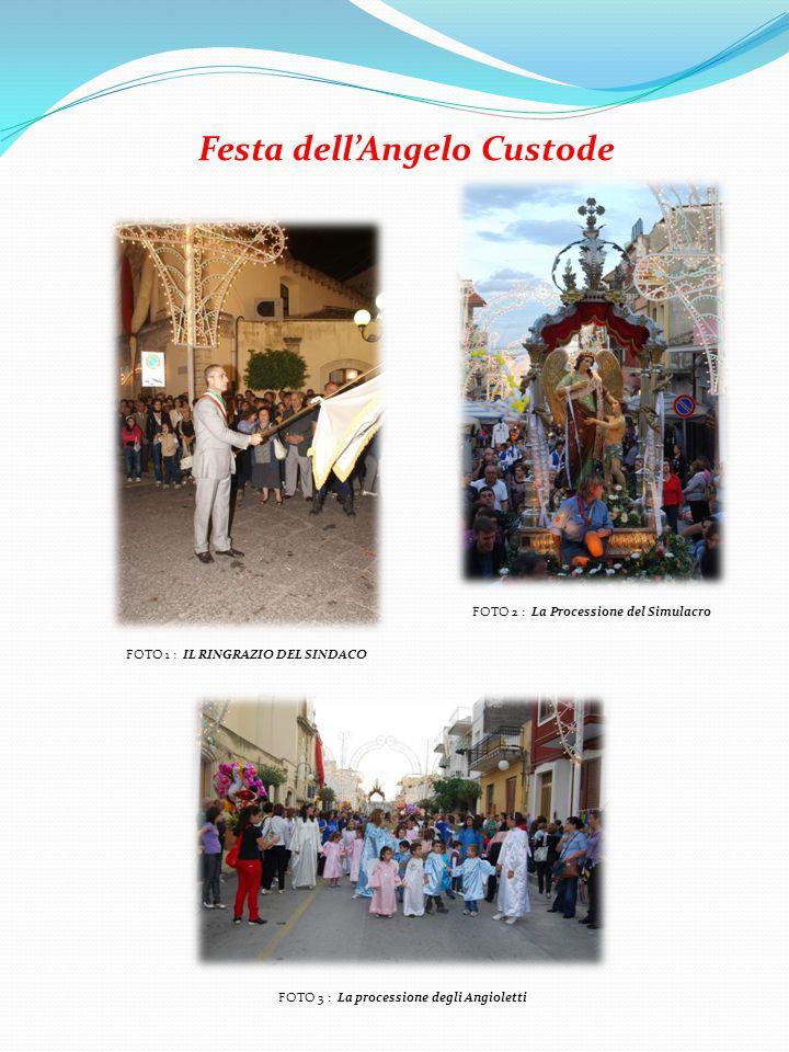Festa dell'Angelo Custode FOTO 1 : IL RINGRAZIO DEL SINDACO FOTO 2 : La Processione del Simulacro FOTO 3 : La processione degli Angioletti